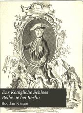 Das Königliche Schloss Bellevue bei Berlin: und sein Erbauer, Prinz Ferdinand von Preussen