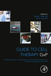 Guide to Cell Therapy GxP: Quality Standards in the Development of Cell-Based Medicines in Non-pharmaceutical Environments
