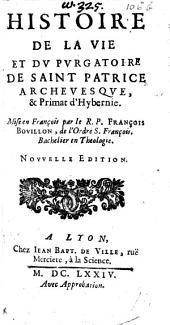 Histoire de la vie et du purgatoire de S. Patrice ... Mise en François par le R.P. F. Boüillon
