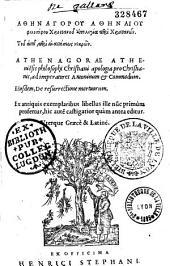 Athenagorou Athenaiou philosophou christianou apologia peri christianon, tou autou peri anastaseos nekron