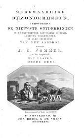 Merkwaardige bijzonderheden, inhoudende de nieuwste ontdekkingen in de natuurkunde, natuurlijke historie, land- en volkenkunde, op alle gedeelten van den aardbol: Volume 3