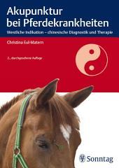 Akupunktur bei Pferdekrankheiten: Westliche Indikation - chinesische Diagnostik und Therapie, Ausgabe 2