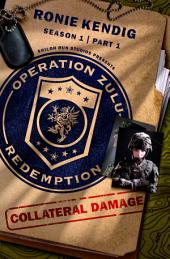 Operation Zulu Redemption: Collateral Damage -: Part 1
