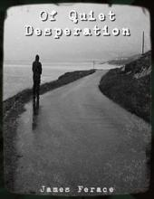 """Of Quiet Desperation"""