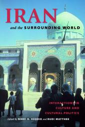 Iran and the Surrounding World: Interactions in Culture and Cultural Politics
