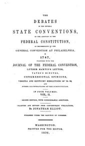 The Debates in the Several State Conventions on the Adoption of the Federal Constitution: As Recommended by the General Convention at Philadelphia in 1787. Together with the Journal of the Federal Convention, Luther Martin's Letter, Yates's Minutes, Congressional Opinions, Virginia and Kentucky Resolutions of '98-'99, and Other Illustrations of the Constitution, Book 2