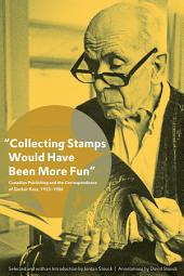 """""""Collecting Stamps Would Have Been More Fun"""": Canadian Publishing and the Correspondence of Sinclair Ross, 1933–1986"""