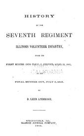 History of the Seventh Regiment Illinois Volunteer Infantry: From Its First Muster Into the U.S. Service, April 25, 1861, to Its Final Muster Out, July 9, 1865