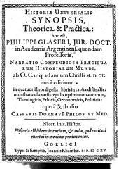 Historiae universalis Synopsis ... hoc est ... narratio compendiosa praecipuarum historiarum mundi (etc.)
