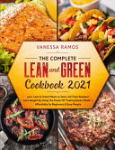 The Complete Lean and Green Cookbook 2021: Lose Weight By Using The Power Of Fueling Hacks Meals - 500+ Lean & Green Meals to Taste - Affordable for B