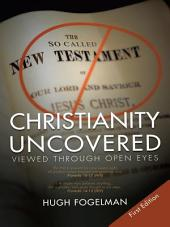 CHRISTIANITY UNCOVERED: VIEWED THROUGH OPEN EYES