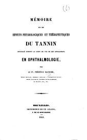 Mémoire sur les effets physiologiques et thérapeutiques du tannin envisagé surtout au point de vue de ses applications en ophthalmologie