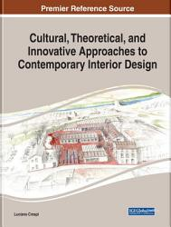 Cultural Theoretical And Innovative Approaches To Contemporary Interior Design Book PDF