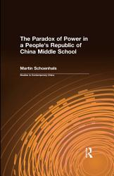 The Paradox Of Power In A People S Republic Of China Middle School Book PDF