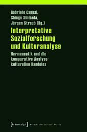 Interpretative Sozialforschung und Kulturanalyse: Hermeneutik und die komparative Analyse kulturellen Handelns