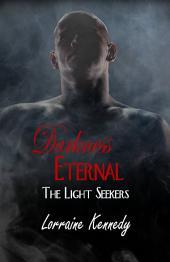 Darkness Eternal: The Light Seekers Book 3