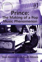 Prince: The Making of a Pop Music Phenomenon: The Making of a Pop Music Phenomenon