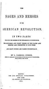 The Sages and Heroes of the American Revolution: In Two Parts, Including the Signers of the Declaration of Independence