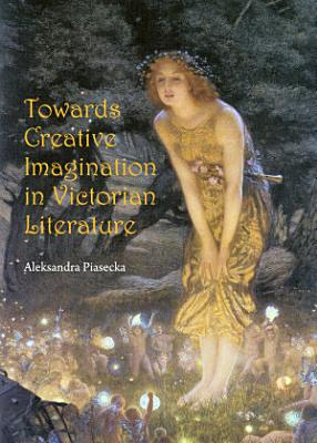 Towards Creative Imagination in Victorian Literature