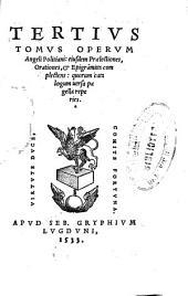 Tertius tomus operum Angeli Politiani, eiusdem Praelectiones, Orationes, [et] Epigra[m]mata complectens, quorum catalogum uersa pagella reperies