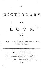 The Dictionary of Love. In which is contained, the explanation of most of the terms used in that language, Based on the