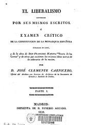 """El liberalismo convencido por sus mismos escritos, ó examen crítico de la constitución de la monarquía española publicada en Cádiz, y de la obra de Francisco Marina """"Teoría de las Cortes"""" y de otras que sostienen las mismas ideas acerca de la soberanía de la nación"""