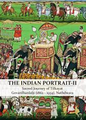 The Indian Portrait - 2: Sacred Journey of Tilkayat Govardhanlalji (1862 - 1934), Nathdwara