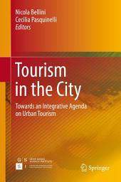 Tourism in the City: Towards an Integrative Agenda on Urban Tourism