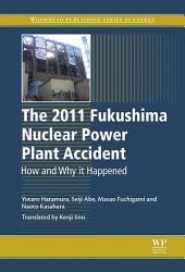 The 2011 Fukushima Nuclear Power Plant Accident: How and Why It Happened