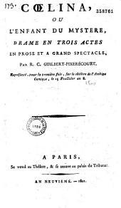 Coelina ou l'enfant du mystère: drame en trois actes, en prose, et à grand spectacle
