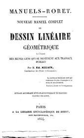 Nouveau manuel complet de dessin linéaire géomētrique a l'usage des jeunes gens qui se destinent aux travaux publics par M. Ed. Allain: Volume1