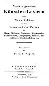 Neues allgemeines Künstler-Lexicon: oder Nachrichten von dem Leben und den Werken der Maler, Bildhauer, Baumeister, Kupferstecher etc, Band 17