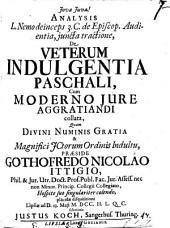Analysis L. Nemo deinceps. 3. C. de episcop. Audientia, iuncta tractione, de Veterum indulgentia paschali, cum moderno iure aggratiandi collata