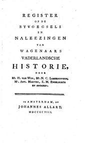 Register op de Byvoegsels en Naleezingen van Wagenaar's vaderlandsche Historie, door H. van Wyn ... en anderen