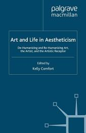 Art and Life in Aestheticism: De-Humanizing and Re-Humanizing Art, the Artist and the Artistic Receptor