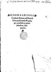 Reginaldi Poli Cardinalis Britanni, ad Henricum Octauum Britanniae Regem, pro ecclesiasticae unitatis defensione, libri quatuor