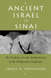 Ancient Israel in Sinai: The Evidence for the Authenticity of the Wilderness Tradition