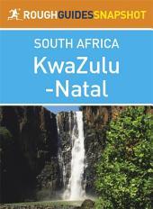 KwaZulu-Natal Rough Guides Snapshot South Africa (includes Durban, Pietermaritzburg, the Ukhahlamba Drakensberg, Hluhluwe-Imfolozi Park, Lake St Lucia, Central Zululand, and the Battlefields)