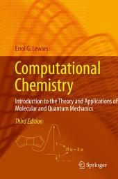 Computational Chemistry: Introduction to the Theory and Applications of Molecular and Quantum Mechanics, Edition 3