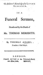 The Believer's Knowledge of a Living Redeemer. In a Funeral Sermon Occasioned by the Death of Mr. Thomas Meredith