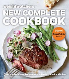 Weight Watchers New Complete Cookbook  SmartPointsTM Edition