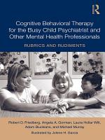 Cognitive Behavioral Therapy for the Busy Child Psychiatrist and Other Mental Health Professionals