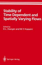 Stability of Time Dependent and Spatially Varying Flows: Proceedings of the Symposium on the Stability of Time Dependent and Spatially Varying Flows Held August 19–23, 1985, at NASA Langley Research Center, Hampton, Virginia