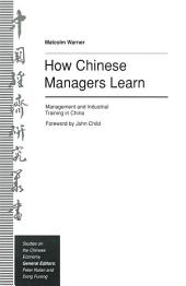 How Chinese Managers Learn: Management and Industrial Training in China