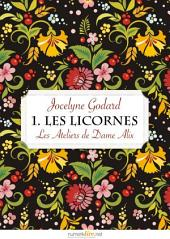 Les Ateliers de Dame Alix, tome 1: Les Licornes