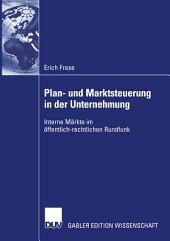 Plan- und Marktsteuerung in der Unternehmung: Interne Märkte im öffentlich-rechtlichen Rundfunk