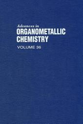 Advances in Organometallic Chemistry: Volume 36