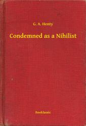 Condemned as a Nihilist