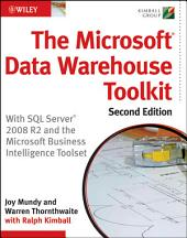 The Microsoft Data Warehouse Toolkit: With SQL Server 2008 R2 and the Microsoft Business Intelligence Toolset, Edition 2