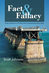 Fact and Fallacy: Essays and Opinions on Florida's Most Controversial Insurance Topics 2009-2012